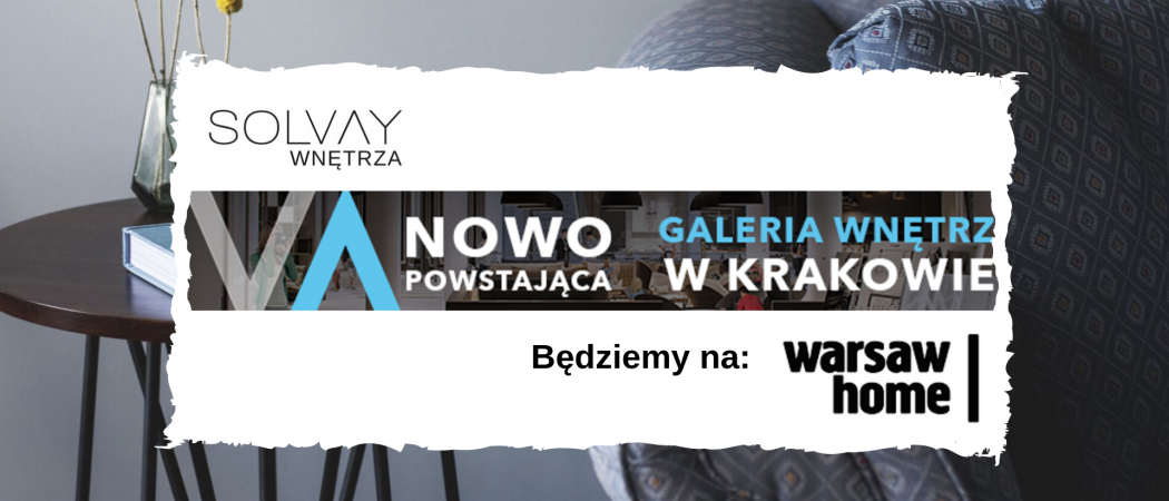 Solvay Wnętrza – Galeria Wnętrz w Krakowie obecna na Warsaw Home